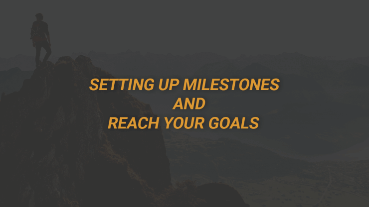 Setting up milestones & reach your goals