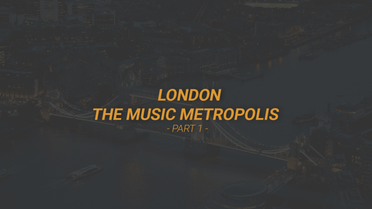 London Music Metropolis Part 1