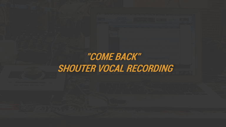 """Come Back"" Shouter Vocal Recording"