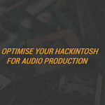 Optimise Your Hackintosh For Audio Production