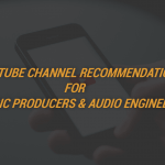 Youtube Channel Recommendations for Music Producers & Audio Engineers
