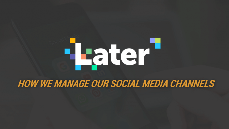 Later App - How we manage our social media channels