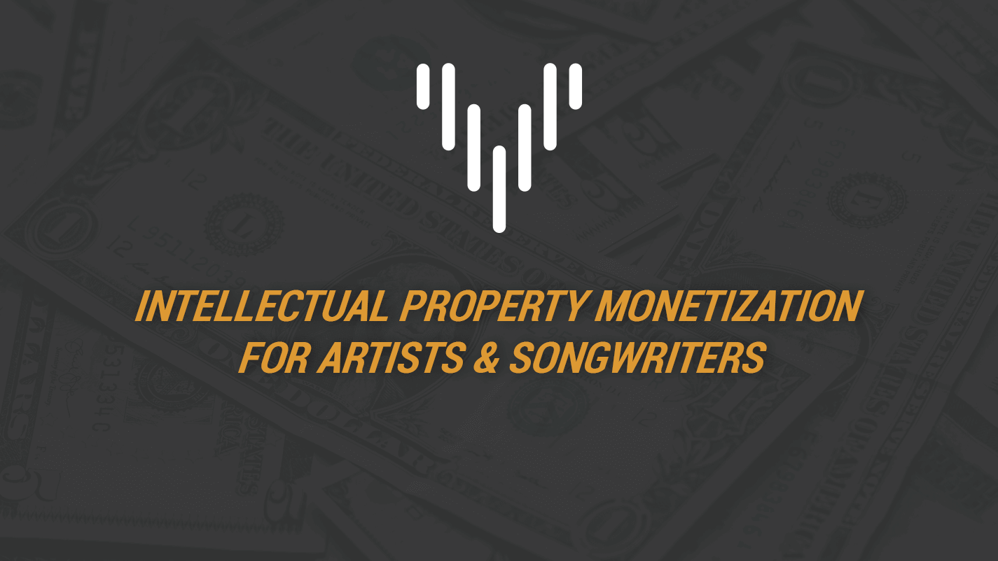 Intellectual Property Monetization For Artists & Songwriters