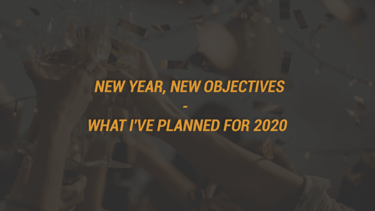 New Year, New Objectives - What I've Planned for 2020