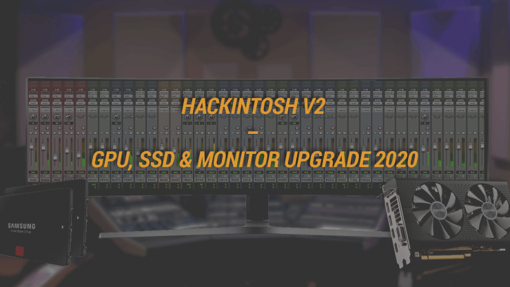 Hackintosh v2 - GPU, SSD & Monitor Upgrade 2020
